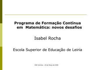Programa de Formação Contínua em Matemática: novos desafios Isabel Rocha
