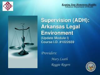 Supervision (ADH): Arkansas Legal Environment (Update Module I) Course I.D. #1022659
