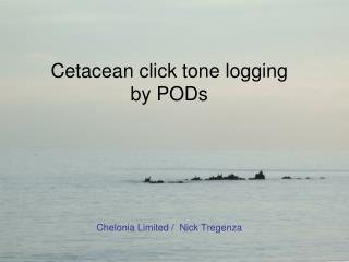 Cetacean click tone logging  by PODs       Chelonia Limited