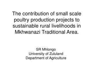 The contribution of small scale poultry production projects to sustainable rural livelihoods in Mkhwanazi Traditional Ar