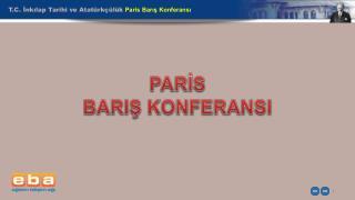 T.C. İnkılap Tarihi ve Atatürkçülük  Paris Barış Konferansı
