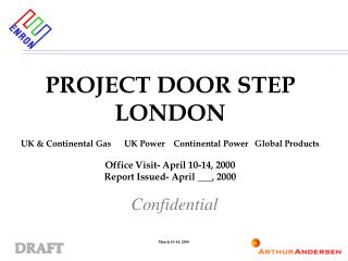 PROJECT DOOR STEP LONDON UK & Continental Gas      UK Power    Continental Power   Global Products