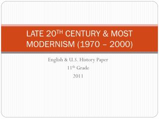 LATE 20 TH  CENTURY & MOST MODERNISM (1970 – 2000)