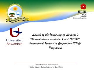 Launch of the University of Limpopo s  VlaamseInteruniversitaire Raad VLIR  Institutional University Cooperation IUC  Pr