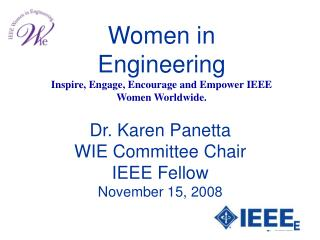 Women in Engineering Inspire, Engage, Encourage and Empower IEEE Women Worldwide.