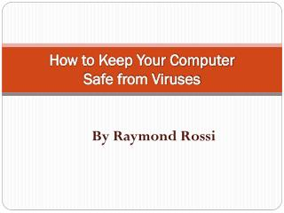 How to Keep Your Computer  Safe from Viruses