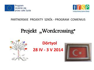 "PARTNERSKIE  PROJEKTY  SZKÓŁ - PROGRAM  COMENIUS Projekt  "" Wordcrossing """