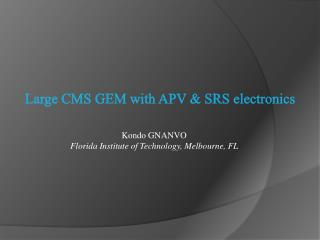 Large CMS GEM  with  APV & SRS electronics