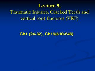 Lecture 9,  Traumatic Injuries, Cracked Teeth and vertical root fractures (VRF)