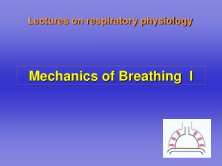 Mechanics of Breathing  I