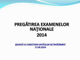 PREGĂTIREA EXAMENELOR NAŢIONALE  2014