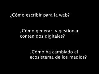 ¿Cómo escribir para la web? ¿Cómo generar  y gestionar contenidos digitales?