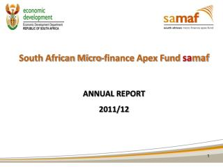 South African Micro-finance Apex Fund sa maf ANNUAL REPORT 2011/12