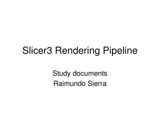 Slicer3 Rendering Pipeline