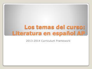 Los  temas  del  curso :  Literatura  en  espa�ol AP