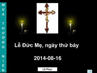 L? ??c M?, ng�y th? b?y 2014-08-16