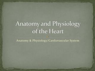 Anatomy and Physiology  of the Heart