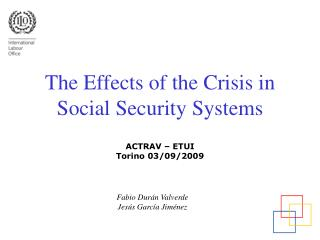 The Effects of the Crisis in Social Security Systems ACTRAV – ETUI Torino 03/09/2009
