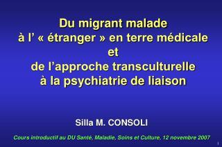 Silla M. CONSOLI Cours introductif au DU Santé, Maladie, Soins et Culture, 12 novembre 2007