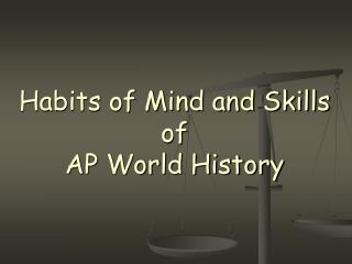 Habits of Mind and Skills of  AP World History