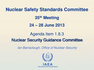 Nuclear Safety Standards Committee 35 th  Meeting 24 � 28 June 2013
