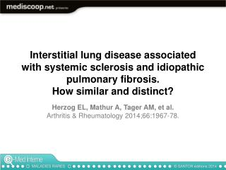 Interstitial lung disease associated with systemic sclerosis and idiopathic pulmonary fibrosis.