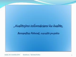"""Kvalitnými informáciami ku kvalite"" Bernardína Petrová,  manažér projektu"