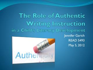 The Role of Authentic Writing Instruction in a Child�s Literacy Development