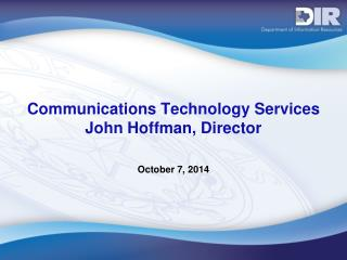 Communications Technology Services John Hoffman, Director