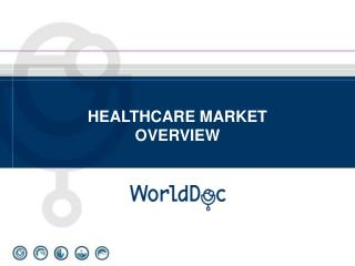 HEALTHCARE MARKET OVERVIEW