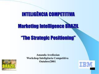 "INTELIGÊNCIA COMPETITIVA Marketing Intelligence BRAZIL ""The Strategic Positioning"""