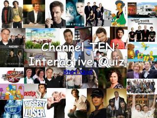 Channel TEN Interactive Quiz! Start Quiz!