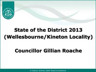 State of the District 2013 (Wellesbourne/Kineton Locality) Councillor Gillian Roache