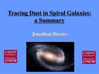 Tracing Dust in Spiral Galaxies: a Summary Jonathan Davies