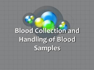 Blood Collection and Handling of Blood Samples