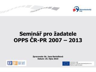 Seminář pro žadatele OPPS ČR-PR 2007 – 2013