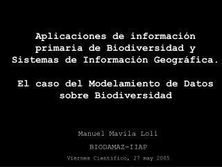 Manuel Mavila Loli BIODAMAZ-IIAP Viernes Científico, 27 may 2005