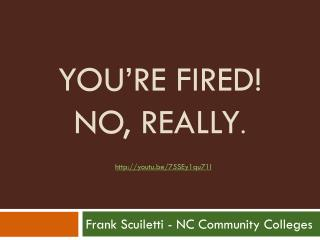 You're fired! No, really .