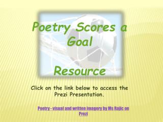 Poetry Scores a Goal Resource Click on the link below to access the  Prezi  Presentation.