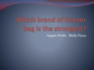 Which brand of freezer bag is the strongest?