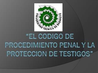 """""""EL CODIGO DE PROCEDIMIENTO PENAL Y LA PROTECCION DE TESTIGOS"""""""