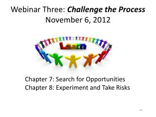 Webinar Three:  Challenge the Process  November 6, 2012