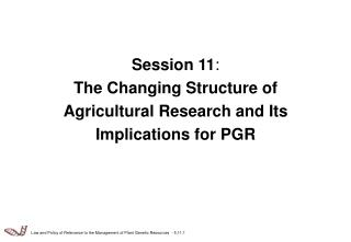 Session 11 : The Changing Structure of Agricultural Research and Its Implications for PGR