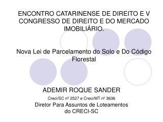 ADEMIR ROQUE SANDER Creci/SC nº 2527 e Creci/MT nº 3636