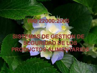 ISO 22000:2005 SISTEMAS DE GESTION DE SEGURIDAD DE LOS PRODUCTOS ALIMENTARIOS