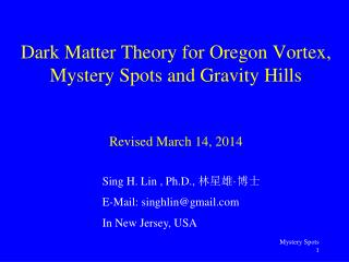 Dark Matter Theory for Oregon Vortex,  Mystery Spots and Gravity Hills Revised March 14, 2014