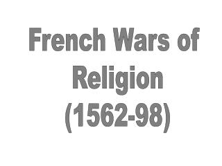 French Wars of  Religion (1562-98)