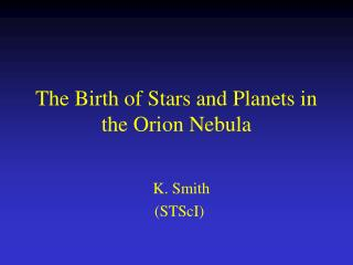 The Birth of Stars and Planets in the Orion Nebula