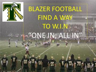 "BLAZER FOOTBALL FIND A WAY  TO W.I.N ""ONE IN, ALL IN"""