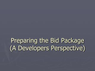 Preparing the Bid Package (A Developers Perspective)